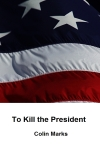 To Kill the President